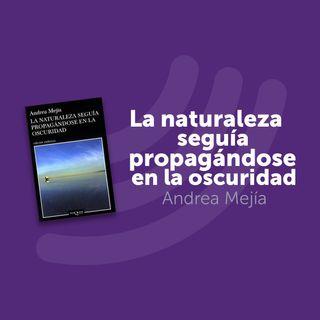 T2 Cap. 2: La Naturaleza Seguía Propagándose en la Oscuridad (Andrea Mejía)