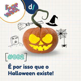 É Por Isso! #82 - É por isso que o Halloween existe! 🎃👻