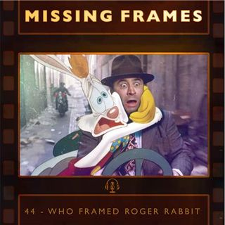 Episode 44 - Who Framed Roger Rabbit
