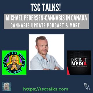 TSC Talks! Michael Pedersen, Cannabis in Canada, Cannabis Update Podcast & More