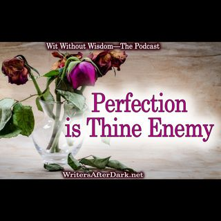 Perfection is Thine Enemy