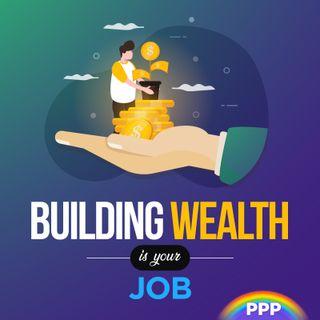 Building Wealth Is Your Job