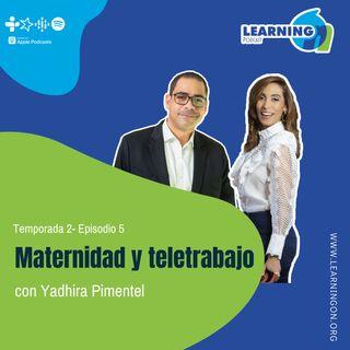 T2/E5 Maternidad y Teletrabajo, con Yadhira Pimentel