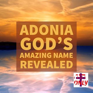 Adonia the Amazing Name of God that Reveals His Power and Glory in Your Life.