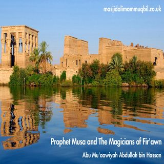 Prophet Musa and The Magicians of Fir'awn | Abu Mu'aawiyah Abdullah Hassan