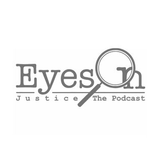EyesOn Justice, A True Crime Podcast