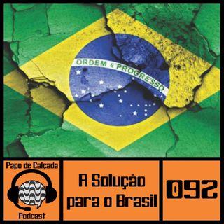 Papo de Calçada #092 A Solução Para o Brasil