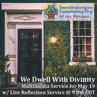 We Dwell With Divinity - Interfaith-Swedenborgian Reflection & Prayer Service