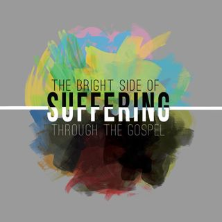 """The Bright Side of SufferingThrough the Gospel"""