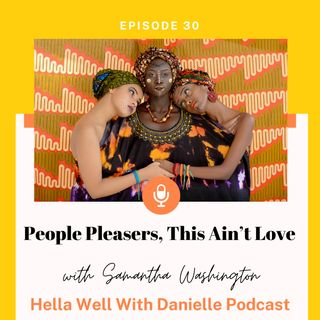EP 30: People Pleaser, This Ain't Love with Samantha Washington
