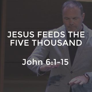 John #12 - Jesus Feeds the Five Thousand