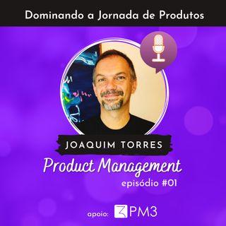 Dominando a jornada de produtos #01 - Product Management com Joaquim Torres (Joca)