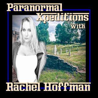 Paranormal Xpeditions with Rachel Hoffman