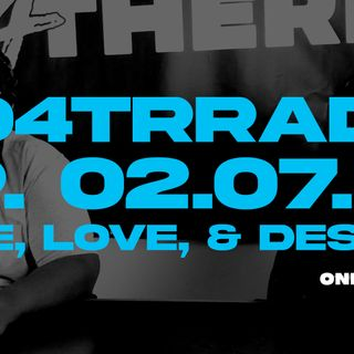 #O4TRRadio Episode Ten: Hate Love and Desires