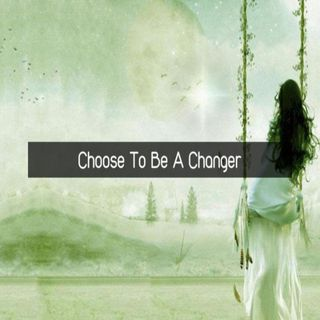 Choose to be a changer