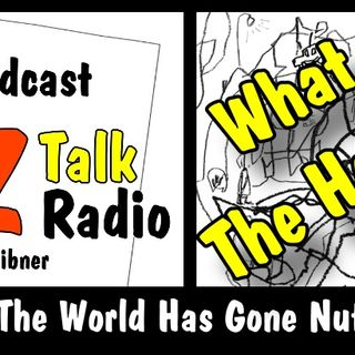 The World Has Gone Nuts!, What The Heck! | Arizona Talk Radio Ep.18 #arizona