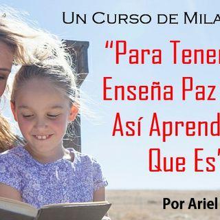 """Un Curso de Milagros   """"Para Tener Paz,  Enseña Paz Para Así Aprender lo Que Es"""" Por Ariel Partida"""