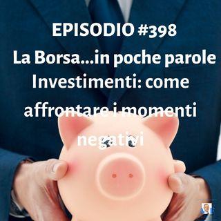 Episodio 398 La Borsa in poche parole - Investimenti: come affrontare i momenti difficili