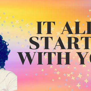 Ep 12: It All Starts With You