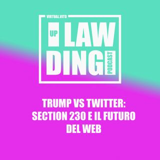 Uplawding episodio 5 - TRUMP VS TWITTER: Section 230 e il futuro del web