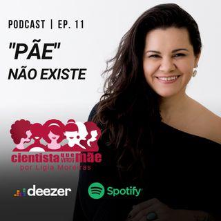 EP#11 PÃE não existe
