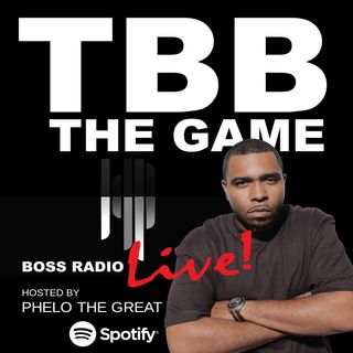 TBB THE GAME ON BOSS RADIO LIVE (YouTube - SPOTIFY), Hosted By Phelo The Great
