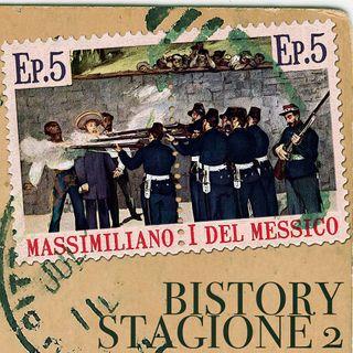 Bistory S02E05 Massimiliano del Messico