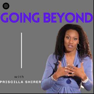 Priscilla Shirer - The Best Way to Communicate with God - Going Beyond Podcast