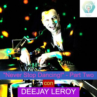 """Never Stop Dancing!"" con il DeeJay Leroy - Part Two   🎧🇮🇹"