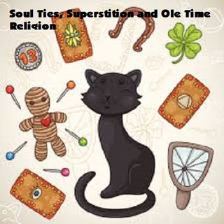 Soul Ties, Superstitions and Ole Time Religion