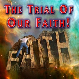 #34 — The Trial Of Our Faith