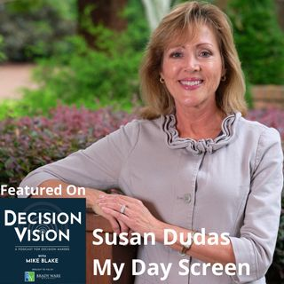 Decision Vision Episode 126:  How Do I Choose a Manufacturer? – An Interview with Susan Dudas, My Day Screen
