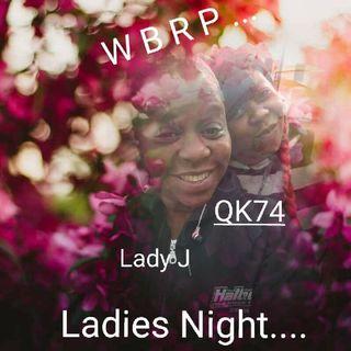 WBRP....Ladies Night ..W/ DJ Lady J & QK74 #RnB #WBRP #LadiesNight