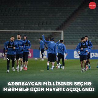 Azərbaycan millisinin seçmə mərhələ üçün heyəti açıqlandı | Overtime #24