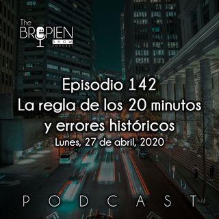 142 - Bropien - La regla de los 20 minutos y errores históricos