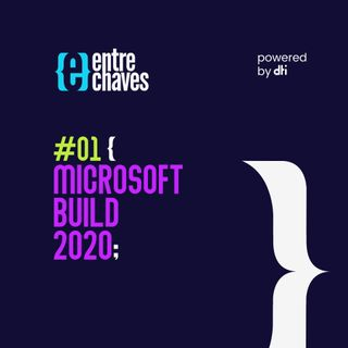 Entre Chaves #01 - Microsoft Build 2020
