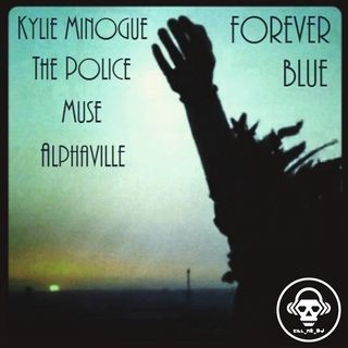 Kill_mR_DJ - Forever Blue (Kylie Minogue vs Police vs Muse vs Alphaville)
