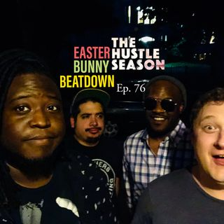 The Hustle Season: Ep. 76 Easter Bunny Beatdown