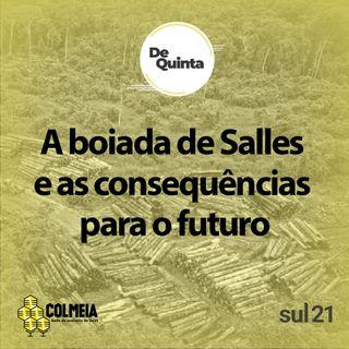 De Quinta ep.43: A boiada de Salles e as consequências para o futuro