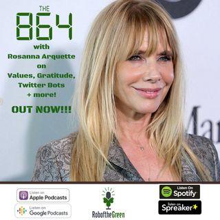 The 864 | Rosanna Arquette on Values, Gratitude & Twitter Bots | EP9 S1