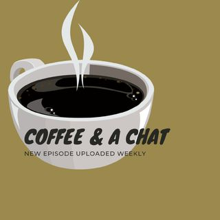Coffee & A Chat Episode 1