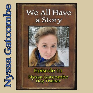 Episode 11 - Nyssa Gatcombe, Dog Trainer