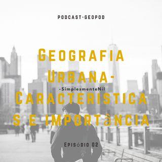 Geografia Urbana-Caracteristicas e importância