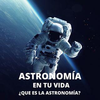 ¿Qué es la Astronomía?
