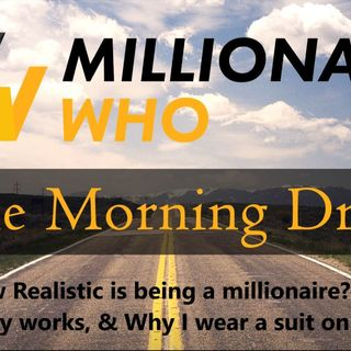 Morning Drive Episode 8- How realistic is it becoming a millionaire? How Money Works, and Why I wear Suits on Friday