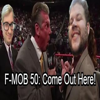 F-MOB 50: Come Out Here!