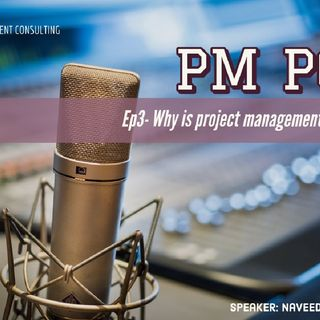 Ep3 - Why is Project Management Important?