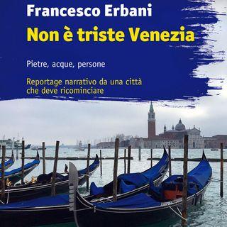 """Francesco Erbani  """"Non è triste Venezia"""""""