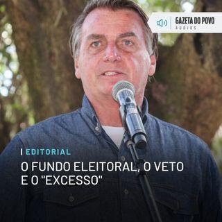 """Editorial: O fundo eleitoral, o veto e o """"excesso"""""""