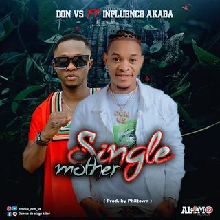 Don Vs - Single Mother ft Influence Akaba